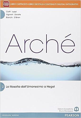 Arché 2- La filosofia dall'Umanesimo a Hegel