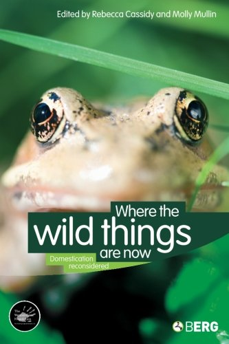 Where the Wild Things Are Now: Domestication Reconsidered (Wenner-Gren International Symposium)