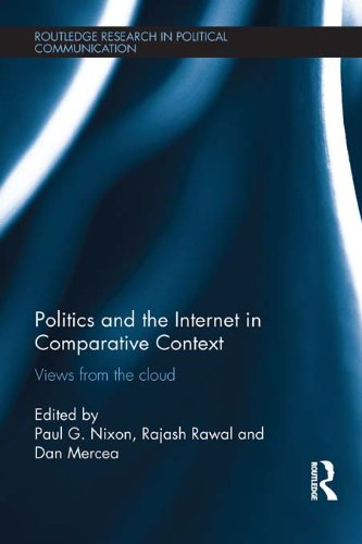 Politics and the Internet in Comparative Context: Views from the cloud (Routledge Research in Political Communication) Pdf