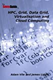 The SavvyGuide to HPC, Grid, Data Grid, Virtualisation and Cloud Computing, Adam Vile and Jim Liddle, 095599070X