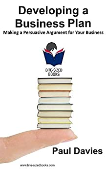 Developing a Business Plan: Making a Persuasive Argument for Your Business (Bite-Sized Books Book 1) (English Edition) por [Davies, Paul]
