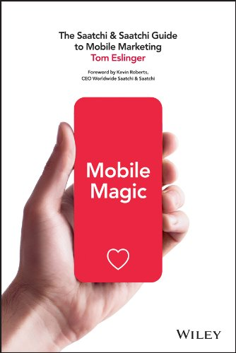 Mobile Magic: The Saatchi and Saatchi Guide to Mobile Marketing and ()