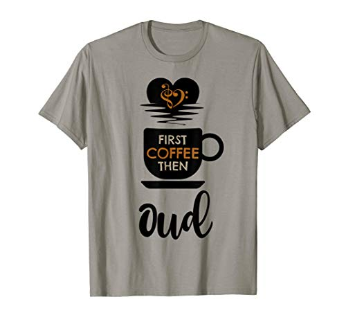First Coffee Then Oud Music Lover Popular String Instrument T-Shirt