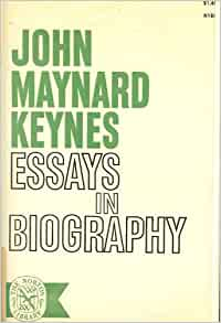 "essays biography keynes Robert skidelsky, whose biography of john maynard keynes is unlikely  which  biographer skidelsky calls his ""most learned essay in political."