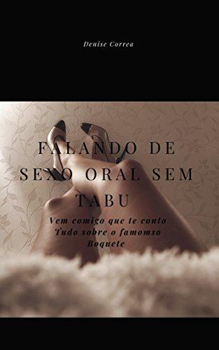 FALANDO DE SEXO ORAL SEM TABUS: VEM COMIGO QUE TE CONTO TUDO O FAMOSO BOQUETE E CHUPAS