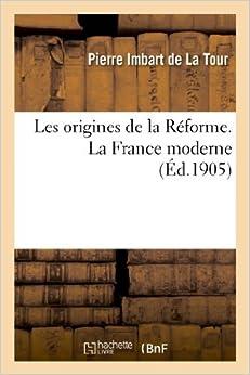 Book Les Origines de La Reforme. La France Moderne (Religion) by Imbart De La Tour-P (2013-04-03)