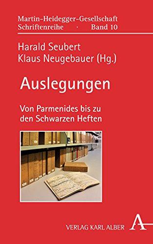 Auslegungen: Von Parmenides bis zu den Schwarzen Heften (Martin-Heidegger-Gesellschaft Schriftenreihe)