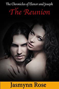 The Chronicles of Elenor and Joseph: The Reunion - Vampire ERotic Short Story (Book 5 in the Chronicles of Elenor and Joseph Series) by [Rose, Jasmyn]