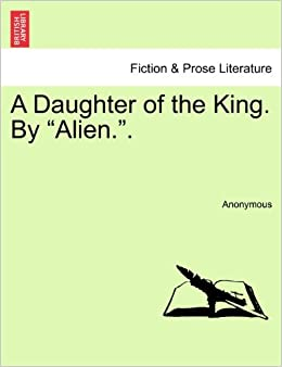 Book A Daughter of the King. By 'Alien.'.