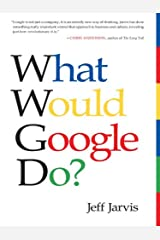 What Would Google Do?: Reverse-Engineering the Fastest Growing Company in the History of the World Kindle Edition