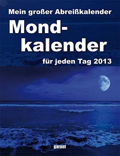 Mein großer Abreißkalender Mondkalender 2013: Leben in Harmonie mit dem Mond
