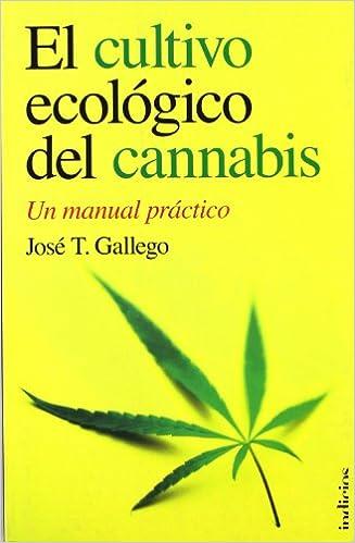 El cultivo ecologico del cannabis (Spanish Edition) (Indicios): Jose Luis Gallego: 9788493795429: Amazon.com: Books