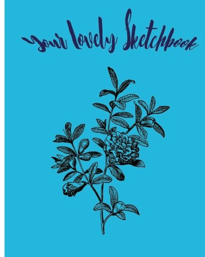 Your Lovely Sketchbook: Sketchbook for all : Large 8 X 10 Blank, Unlined, 150 pages (Sootie Love999) (Volume 3)
