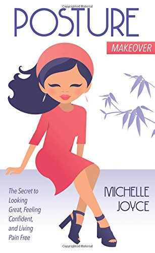 Posture Makeover: The Secret to Looking Great, Feeling Confident and Living Pain Free -  Michelle Joyce, Paperback