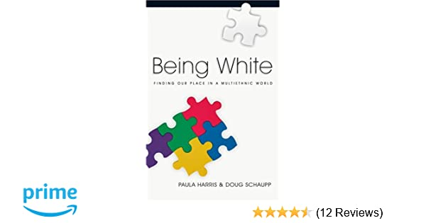 11f7ec2ea Being White  Finding Our Place in a Multiethnic World  Paula Harris ...