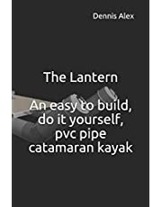 The Lantern - An easy to build, do it yourself, PVC pipe catamaran kayak: A fantastic do it yourself project for boat enthusiasts