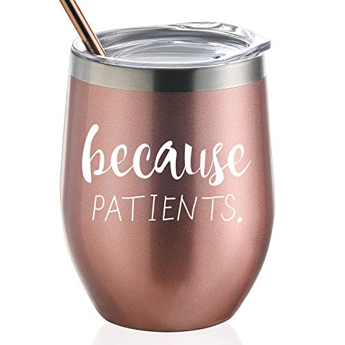 Because Patients | 12oz Stainless Steel Wine Tumbler with Lid and Straw | Unique Gift Idea for Dentist, Hygienist, Doctor, Physician, Nurse - Perfect Birthday and Graduation Gifts for Men or Women