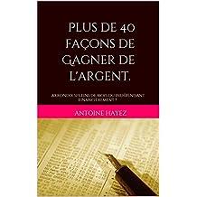Plus de 40 façons de Gagner de l'argent.: arrondir ses fins de mois ou indépendant financièrement ? (French Edition)