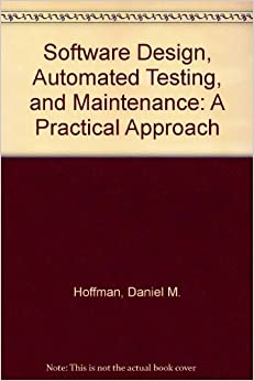 Software Design, Automated Testing, and Maintenance: A Practical Approach