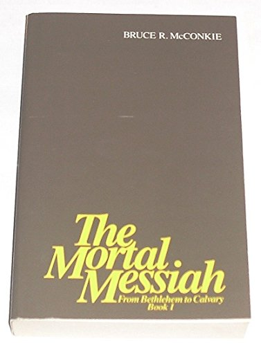 The Mortal Messiah: from Bethlehem to Calvary Book 1