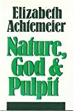 Nature, God, and Pulpit, Achtemeier, Elizabeth R., 0802837069