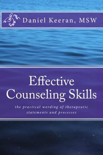 Effective Counseling Skills: the practical wording of therapeutic statements and processes
