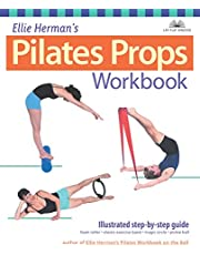 Ellie Herman's Pilates Props Workbook: Illustrated Step-by-Step Guide