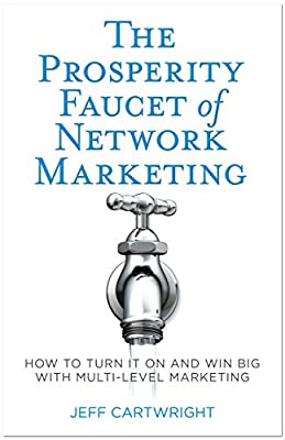 The Prosperity Faucet of Network Marketing: How to Turn it On and Win Big With Network Marketing