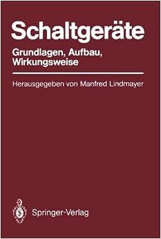 Schaltgeräte: Grundlagen, Aufbau, Wirkungsweise (German Edition)