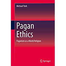 Pagan Ethics: Paganism as a World Religion (English Edition)