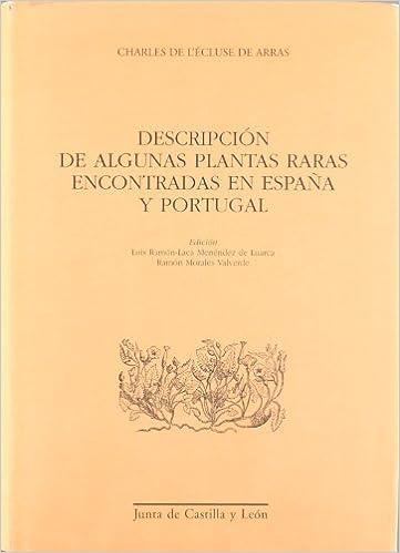 Descripcion de algunas plantas raras encontradas en España y Portugal: Amazon.es: Lノcluse de Arras, Charles de, Morales Valverde, Ramón: Libros