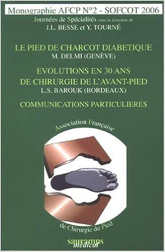 Lire Journées de Spécialités SOFCOT 2006 : Le pied de Charcot diabétique, Evolutions en 30 ans de chirurgie de l'avant-pied, Communications particulières epub pdf