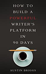 How to Build a Powerful Writer's Platform in 90 Days (English Edition)