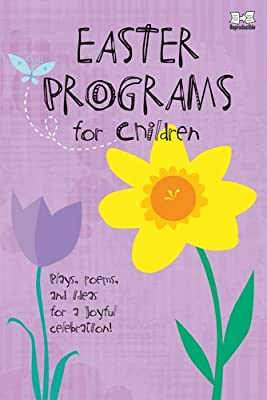 Easter Programs For Children Plays Poems And Ideas For A Joyful Celebration Holiday Program Books Publishing Standard 9780784726532 Amazon Com Books