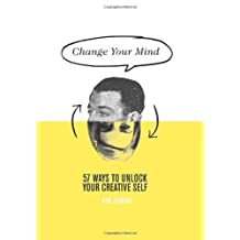 Change Your Mind: 57 Ways to Unlock Your Creative Self by Rod Judkins (2013-10-22)