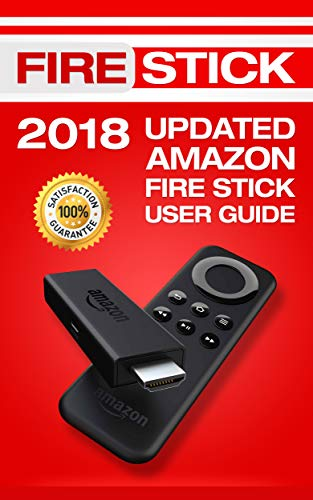 Fire Stick: 2018 Updated Amazon Fire Stick User Guide (Fire stick help book)