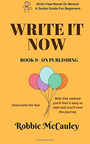 Write it Now. Book 9 - On Publishing: Overcome the fear. With this method you'll find it easy to start and you'll love the journey (Write Your Novel Or Memoir. A Series Guide For Beginners) (Volume 9) PDF