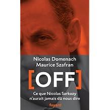 Off : Ce que Nicolas Sarkozy n'aurait jamais dû nous dire (Documents) (French Edition)