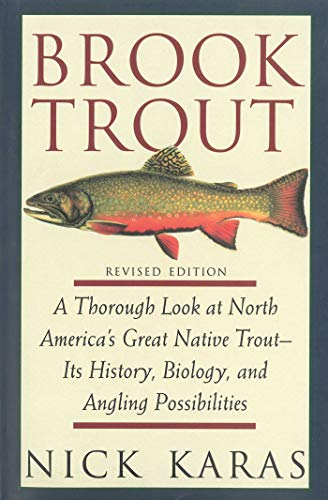 - Brook Trout: A Thorough Look at North America's Great Native Trout- Its History, Biology, and Angling Possibilities