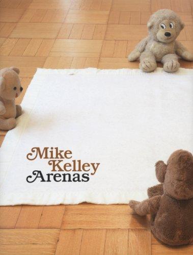Mike Kelley: Arenas