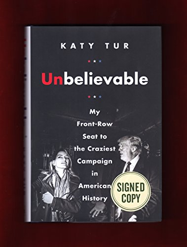 Special First Edition, Issued-Sign (ISBN 9780062836816) of: Unbelievable / My Front-Row Seat to the Craziest Campaign in American History. First Edition, First Printing