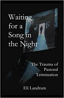 Waiting for a Song in the Night: The Trauma of Pastoral Termination