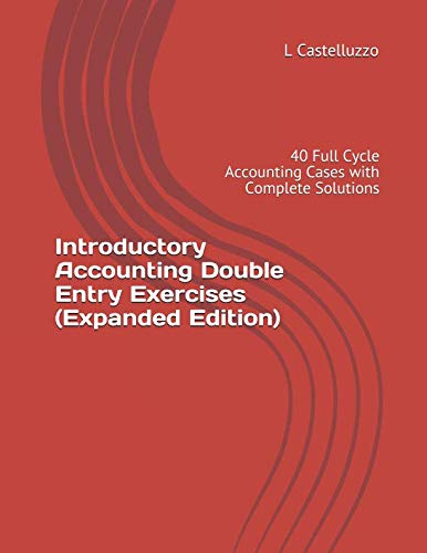 Double Entry Accounting - Introductory Accounting Double Entry Exercises (Expanded Edition): 40 Full Cycle Accounting Cases with Complete Solutions
