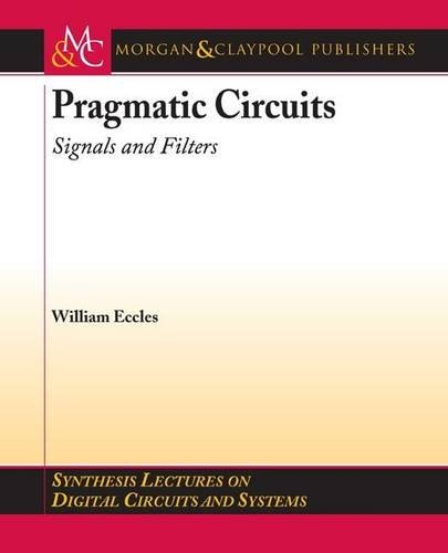 Pragmatic Circuits: Signals and Filters (Synthesis Lectures on Digital Circuits and Systems) William J. Eccles