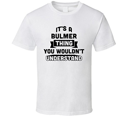 its-a-bulmer-thing-you-wouldnt-understand-funny-name-t-shirt-2xl-white