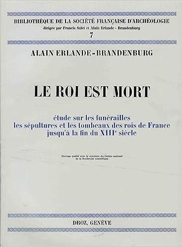 Télécharger des livres Le Roi est mort : Etude sur les funérailles, les sépultures et les tombeaux des rois de France jusqu'à la fin du XIIIe siècle