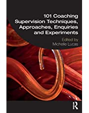 101 Coaching Supervision Techniques, Approaches, Enquiries and Experiments