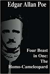 Four Beast in One: The Homo-Cameleopard: Edgar Allan Poe