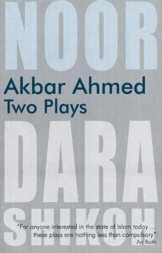 Akbar Ahmed: Two Plays: Noor and The Trial of Dara Shikoh