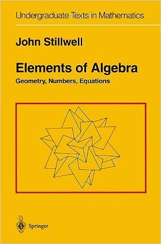 Book Elements of Algebra: Geometry, Numbers, Equations (Undergraduate Texts in Mathematics)